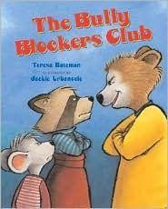 The Bully Blockers Club by Teresa Bateman.  Picture Book