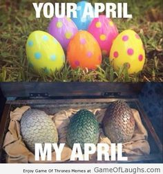 This is how April is for me - Game Of Thrones Memes