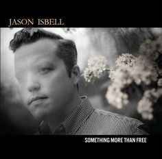 """""""Something More Than Free"""" by Jason Isbell 