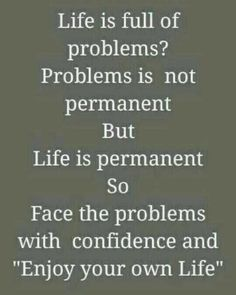 """Life is full of problems? Problems is not permanent But Life is permanent So Face the problems with confidence and """"Enjoy your own… Inspirational Quotes Background, Amazing Inspirational Quotes, Motivational Picture Quotes, Life Quotes Pictures, Real Life Quotes, Reality Quotes, Good Thoughts Quotes, Cute Attitude Quotes, Mood Off Quotes"""