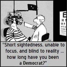 """""""Short siqhtedness, unable to focus. and blind to reality. how long have you been a Democrat? Political Memes, Political Cartoons, Political Science, Conservative Politics, Real Politics, Friday Humor, Funny Friday, Adult Humor, Joe Biden"""