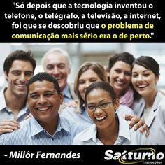 """""""Só depois que a tecnologia inventou o telefone, o telégrafo, a televisão, a internet, foi que se descobriu que o problema de comunicação ma..."""
