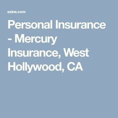 Personal Insurance - Mercury Insurance, West Hollywood, CA Personal Insurance, Car Insurance, Mercury Insurance, West Hollywood