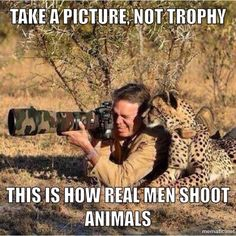 """This is how a real man hunts ---- say """"cheese""""!  - Thank you for being intelligent and compassionate"""