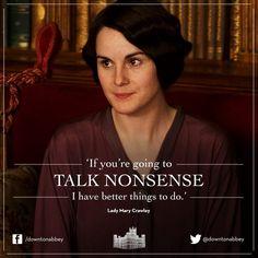 Αποτέλεσμα εικόνας για lady mary crawley if you're going to talk nonsense