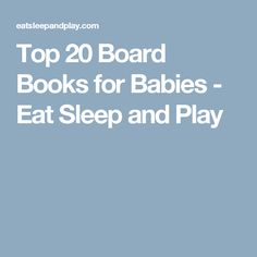 Top 20 Board Books for Babies - Eat Sleep and Play