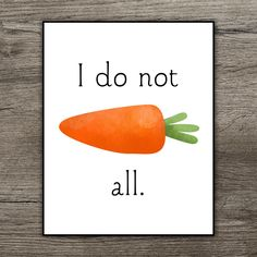 I Do Not Carrot All Punny Printable Poster 8x10 Food Puns I Do Not Care Funny Sayings Digital Print by ALittleLeafy on Etsy https://www.etsy.com/listing/257456402/i-do-not-carrot-all-punny-printable
