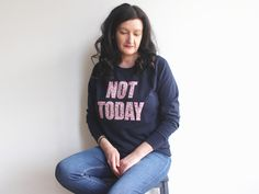 NOT TODAY SWEATSHIRT (LIGHT WEIGHT), £24.00