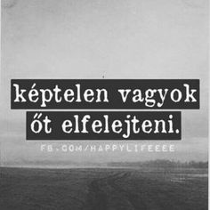 Képtelen Sad Quotes, Love Quotes, Dont Break My Heart, Sad Life, My Heart Is Breaking, Favorite Quotes, Jokes, Thoughts, Feelings