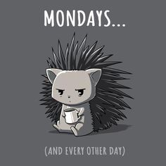 Mondays... | Funny, cute & nerdy shirts | TeeTurtle