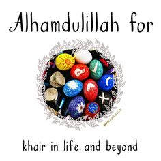 36. Alhamdulillah for khair in life and beyond. #AlhamdulillahForSeries