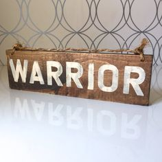 Warrior Sign / Wood Sign / Inspirational Sign by HollyWoodTwine
