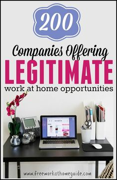 If you are looking for legitimate work at home jobs, then this is the place to start. Here's a list of more than 200 companies with real work from home opportunities.