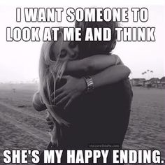 I Want Someone To Look At Me And Think Shes My Happy Ending