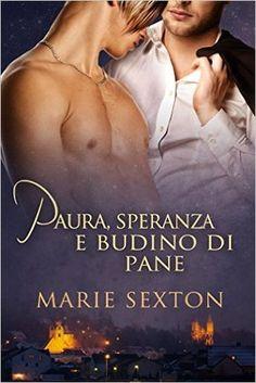 Paura, speranza e budino di pane (Coda Books 6)by Marie Sexton