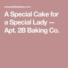 A Special Cake for a Special Lady — Apt. 2B Baking Co.