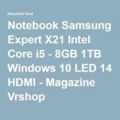 Notebook Samsung Expert X21 Intel Core i5 - 8GB 1TB Windows 10 LED 14 HDMI - Magazine Vrshop