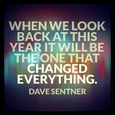 """""""When we look back at this year it will be the one that changed everything."""" - Dave Sentner"""
