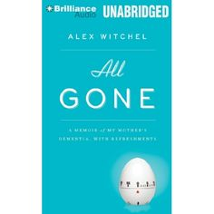 All Gone: A Memoir of My Mother's Dementia. With Refreshments: Alex Witchel: 9781469214474: Amazon.com: Books