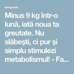 Minus 9 kg într-o lună, iată noua ta greutate. Nu slăbești, ci pur și simplu stimulezi metabolismul! - Fasingur Chia, Metabolism, Health Fitness, The Body, Fitness, Health And Fitness