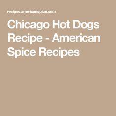 Chicago Hot Dogs Recipe - American Spice Recipes