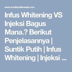 Infus Whitening VS Injeksi Bagus Mana.? Berikut Penjelasannya   Suntik Putih   Infus Whitening   Injeksi Pemutih