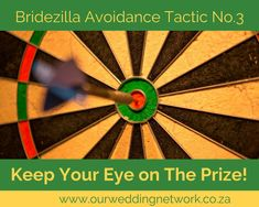 Bridezilla Avoidance Tactic No.3: Keep your Eye on the Prize!  So, you didn't get your favourite photographer, and your dress shopping isn't going to plan. You've also just found out that Aunty Daisy found out you've decided on Potato Dauphinoise instead of Cauli Mash, and has informed your mother that she is most displeased…