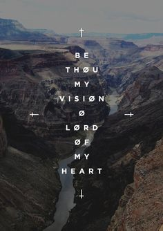 #JESUS Be Thou my Vision o Lord of my heart.