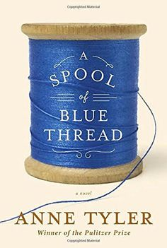 Booktopia has A Spool of Blue Thread by Anne Tyler. Buy a discounted Hardcover of A Spool of Blue Thread online from Australia's leading online bookstore. Great Books, New Books, Books To Read, Books 2016, Reading Lists, Book Lists, Happy Reading, Reading Books, Fete Anne