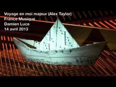 Alex Taylor reçoit Damien Luce (Voyage en moi majeur - France Musique)