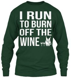 c0452556926 I Run To Burn Off The Wine Forest Green Long Sleeve T-Shirt Front Proud