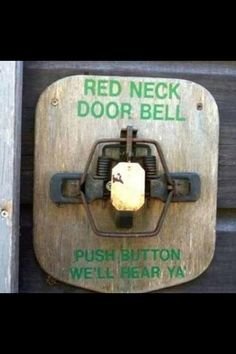 Redneck Door Bell, I'm gonna use this doorbell xD You'd be dumb enough to use it! xD @Lorenza Meeks