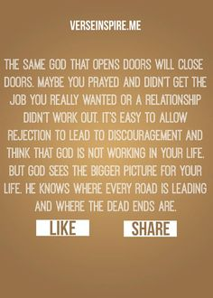 God sees the bigger picture for your life. He knows where every road is leading and where all the dead ends are.