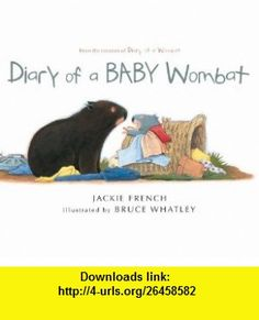 Diary of a BABY Wombat (9780547430058) Jackie French, Bruce Whatley , ISBN-10: 0547430051  , ISBN-13: 978-0547430058 ,  , tutorials , pdf , ebook , torrent , downloads , rapidshare , filesonic , hotfile , megaupload , fileserve