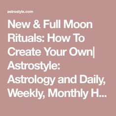 New & Full Moon Rituals: How To Create Your Own| Astrostyle: Astrology and Daily, Weekly, Monthly Horoscopes by The AstroTwins