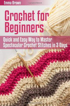 Crochet For Beginners: Quick And Easy Way To Master Spectacular Crochet Stitches In 3 Days By Emma Brown - (amazon)