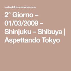 2° Giorno – 01/03/2009 – Shinjuku – Shibuya | Aspettando Tokyo