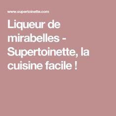 Liqueur de mirabelles - Supertoinette, la cuisine facile !