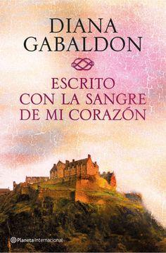 Escrito con la sangre de mi corazón, de Diana Gabaldon - Editorial Planeta - Signatura N GAB esc - Código de barras 3348579