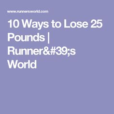 10 Ways to Lose 25 Pounds | Runner's World