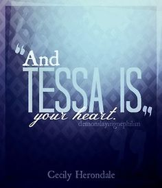 """The Infernal Devices: Clockwork Princess quote """"And Tessa is you heart."""" ~ Cecily Herondale"""