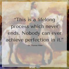 """This is a lifelong process which never ends. Nobody can ever achieve perfection in it."" - Thomas Ritter artisticdressage.com"