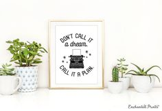 Don't call it a dream, call it a plan - Quote Print, Printable art ...