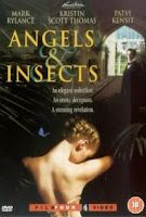 Angels & Insects  (1995)  William (played by Mark Rylance) is a naturalist in Victoria England  who has come back from exploring the Amazon after losing everything in a shipwreck. He is befriended by a rich, amateur insect collector, who hires him to catalog his vast collection with the help of the family governess (played by Kristin Scott Thomas). The shy William meets his benefactor's daughter (played by the lovely Patsy Kensit), a recent widow.