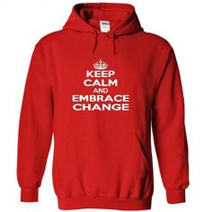 Keep calm and embrace change T Shirts, Hoodie. Shopping Online Now ==► https://www.sunfrog.com/LifeStyle/Keep-calm-and-embrace-change-5216-Red-36102393-Hoodie.html?41382