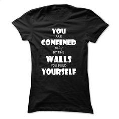 You are confined only by the wall you build yourself T T Shirt, Hoodie, Sweatshirts - cool t shirts #fashion #clothing