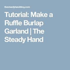Tutorial: Make a Ruffle Burlap Garland | The Steady Hand