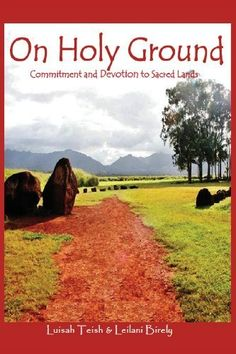 On Holy Ground: Commitment and Devotion to Sacred Lands - Luisah Teish & Leilani Birely
