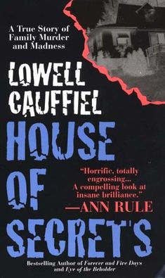 House Of Secrets  by Lowell Cauffiel. I live 6 miles from this house... Crazy and creepy book