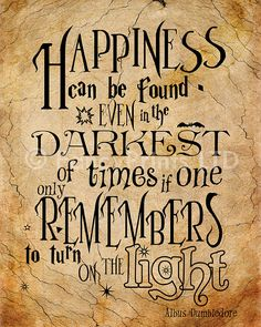 Turn on the light, it will be alright. You don't have to walk alone. Just whisper lumos and fallow your shining light